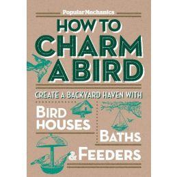 Popular Mechanics How To Charm A Bird