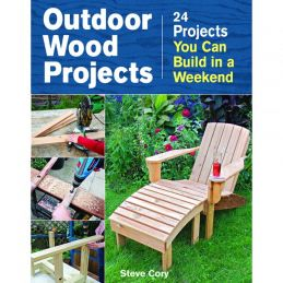 Outdoor Wood Projects 24 Projects You Can Build In A Weekend Book