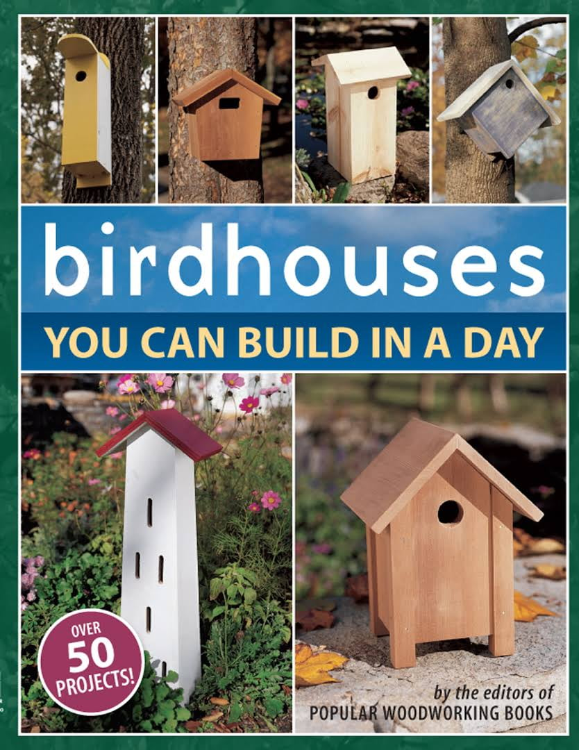Birdhouses you can build  in a day Hobbies